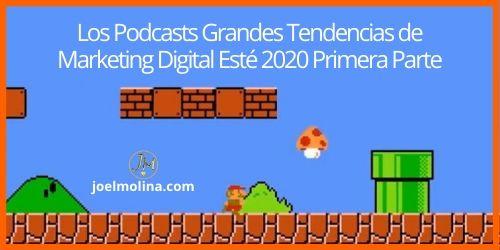 Los Podcasts Grandes Tendencias de Marketing Digital Esté 2020 Primera Parte