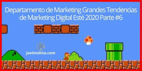 Departamento de Marketing Grandes Tendencias de Marketing Digital Esté 2020 Parte #6