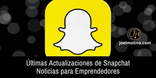 Últimas Actualizaciones de Snapchat Noticias para Emprendedores