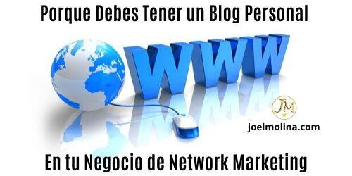 Porque Debes Tener un Blog Personal al Hacer Network Marketing - Joel Molina