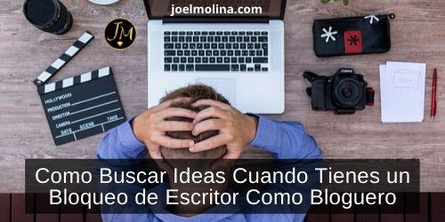 Como Buscar Ideas Cuando Tienes un Bloqueo de Escritor Como Bloguero en Network Marketing - Joel Molina