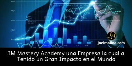 IM Mastery Academyuna Empresa la cual a Tenido un Gran Impacto en el Mundo - Joel Molina