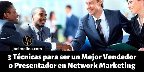 3 Técnicas para ser un Mejor Vendedor o Presentador en Network Marketing - Joel Molina