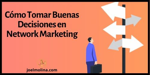Cómo Tomar Buenas Decisiones en Network Marketing