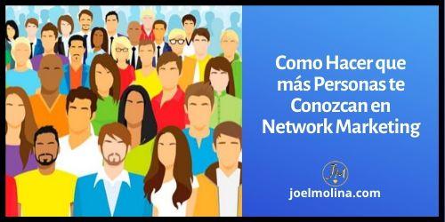 Como Hacer que más Personas te Conozcan en Network Marketing