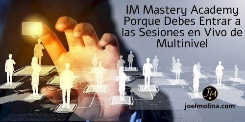 IM Mastery Academy Porque Debes Entrar a las Sesiones en Vivo de Multinivel