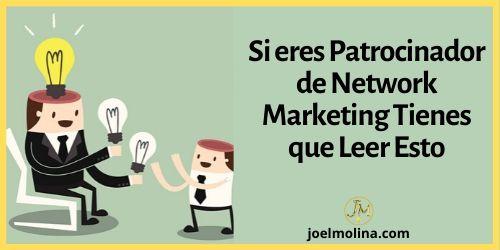 Si eres Patrocinador de Network Marketing Tienes que Leer Esto