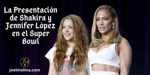Qué Enseñanza Podemos Sacar de la Presentación de Shakira y Jennifer López en el Super Bowl