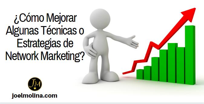 ¿Cómo Mejorar Algunas Técnicas o Estrategias de Network Marketing?
