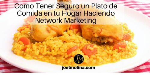 Como Tener Seguro un Plato de Comida en tu Hogar Haciendo Network Marketing