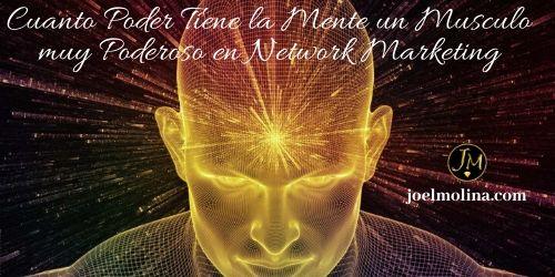 Cuanto Poder Tiene la Mente un Musculo muy Poderoso en Network Marketing