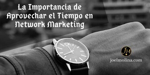 La Importancia de Aprovechar el Tiempo en Network Marketing