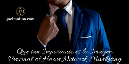 Que tan Importante es la Imagen Personal al Hacer Network Marketing