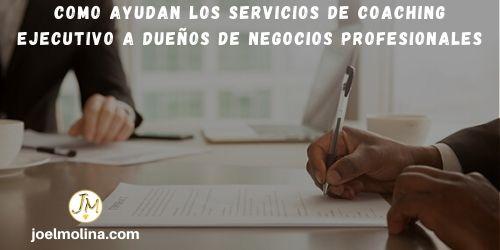 Como Ayudan los Servicios de Coaching Ejecutivo a Dueños de Negocios Profesionales