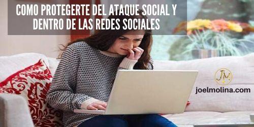 Como Protegerte del Ataque Social y Dentro de las Redes Sociales