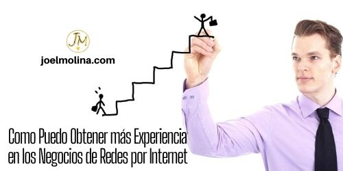 Como Puedo Obtener más Experiencia en los Negocios de Redes por Internet