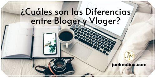 Cuáles son las Diferencias entre Bloger y Vloger