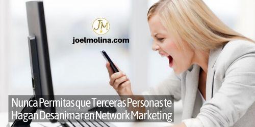 Nunca Permitas que Terceras Personas te Hagan Desanimar en Network Marketing