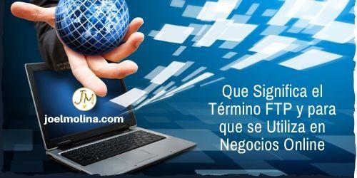 Que Significa el Término FTP y para que se Utiliza en Negocios Online