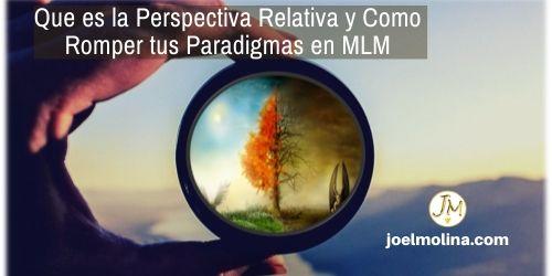 Que es la Perspectiva Relativa y Como Romper tus Paradigmas en MLM