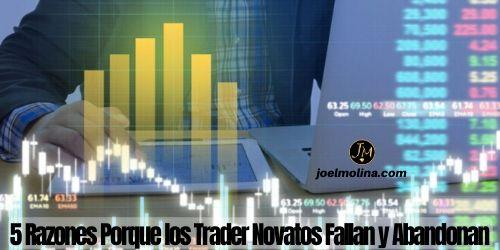 5 Razones Porque los Trader Novatos Fallan y Abandonan