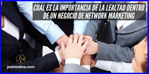 Cuál es la Importancia de la Lealtad Dentro de un Negocio de Network Marketing
