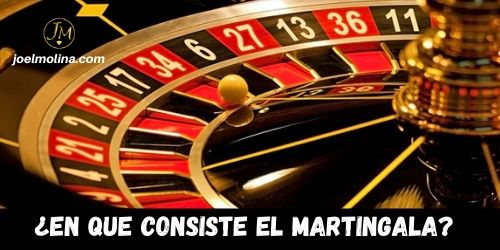 En que consiste el Martingala - Joel Molina