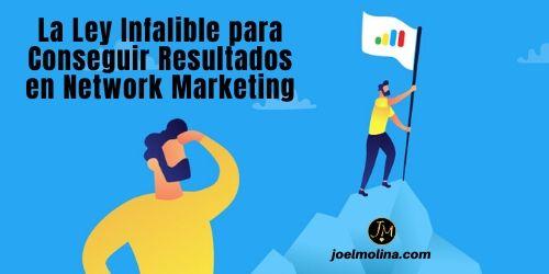 La Ley Infalible para Conseguir Resultados en Network Marketing