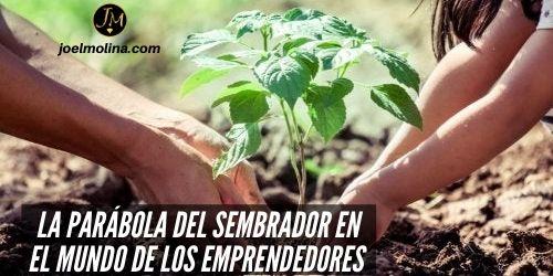 La Parábola del Sembrador en el Mundo de los Emprendedores - Joel Molina