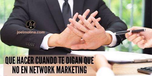 Que Hacer Cuando te Digan que no en Network Marketing