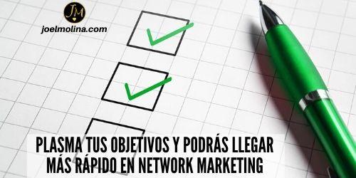 Plasma tus Objetivos y Podrás Llegar más Rápido en Network Marketing