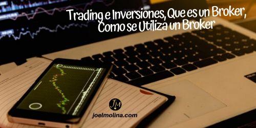 Trading e Inversiones ¿Que es un Broker? ¿Como se Utiliza un Broker?