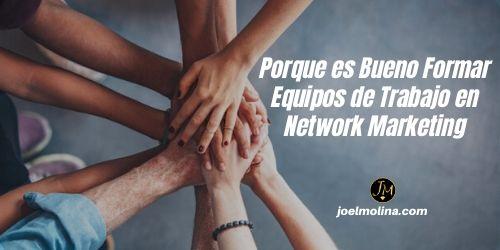 Porque es Bueno Formar Equipos de Trabajo en Network Marketing