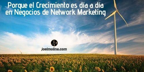 Porque el Crecimiento es día a día en Negocios de Network Marketing