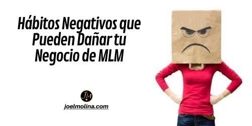 Hábitos Negativos que Pueden Dañar tu Negocio de MLM