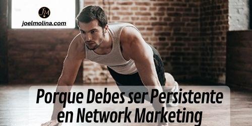 Porque Debes ser Persistente en Network Marketing
