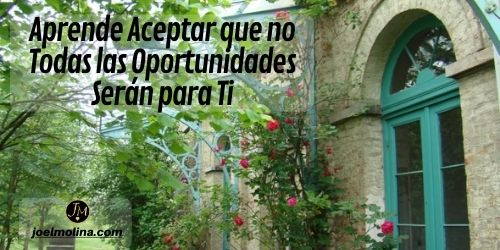 Aprende Aceptar que no Todas las Oportunidades Serán para Ti