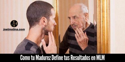 Como tu Madurez Define tus Resultados en MLM - Joel Molina