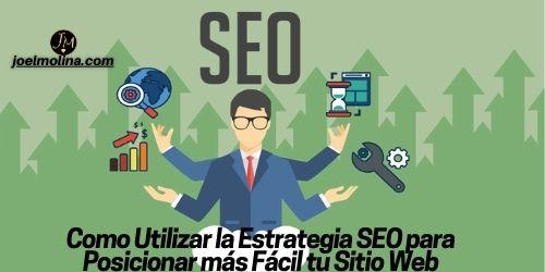 Como Utilizar la Estrategia SEO para Posicionar más Fácil tu Sitio Web