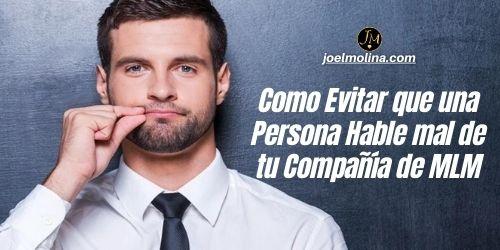 Como Evitar que una Persona Hable mal de tu Compañía de MLM