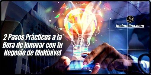 2 Pasos Prácticos a la Hora de Innovar con tu Negocio de Multinivel