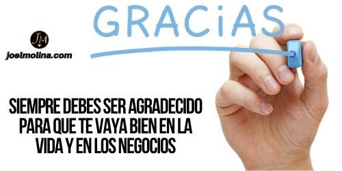 Siempre Debes ser Agradecido para que te Vaya Bien en la vida y en los Negocios