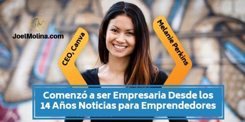 Comenzó a ser Empresaria Desde los 14 Años Noticias para Emprendedores - Joel Molina