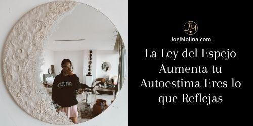 La Ley del Espejo Aumenta tu Autoestima Eres lo que Reflejas - Joel Molina