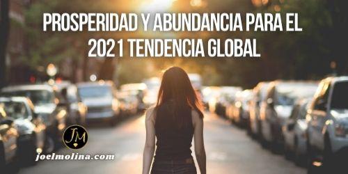 Prosperidad y Abundancia para el 2021 Tendencia Global - Joel Molina