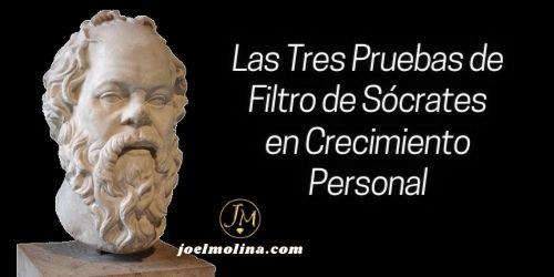 Las Tres Pruebas de Filtro de Sócrates en Crecimiento Personal - Joel Molina