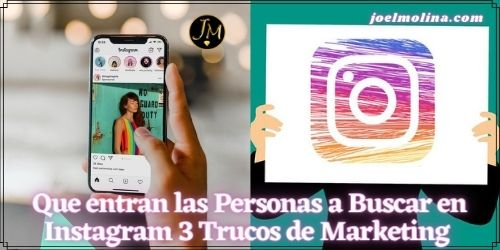 Que entran las Personas a Buscar en Instagram 3 Trucos de Marketing