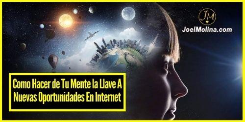 Como Hacer de Tu Mente la Llave A Nuevas Oportunidades En Internet