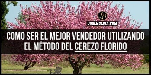 Como Ser el Mejor Vendedor Utilizando el Método del Cerezo Florido - Joel Molina