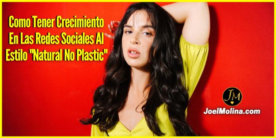 """Como Tener Crecimiento En Las Redes Sociales Al Estilo """"Natural No Plastic"""""""